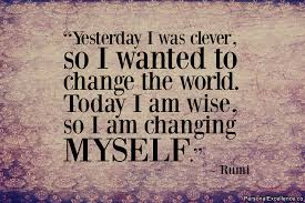 """Wise Quotes About Change Best Today I Am Wise So I Am Changing Myself"""" Rumi The Path"""