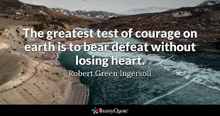 Quotes About Courage Stunning The Greatest Test Of Courage On Earth Is To Bear Defeat Without