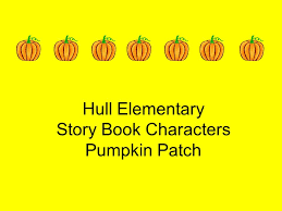 presentation on theme hull elementary story book characters pumpkin patch presentation transcript