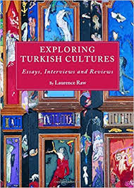exploring turkish culture essays interviews and reviews book  laurence raw s volume exploring turkish cultures makes a significant contribution to english language scholarship on cultural life in modern turkey