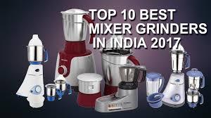 top 10 best mixer grinders in india 2017 top 10 mixer grinder list