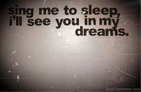 See You In My Dreams Quotes Best of Sing Me To SleepI'll See You In My Dreams DesiComments