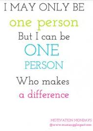 if you desire to make a difference in the world you must be  one person can make a difference motivation mondays mums juggling act quotes motivation