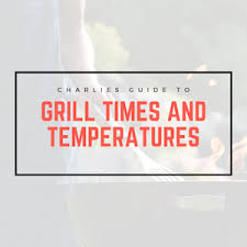 Weber Grill Temperature Chart Grill Cooking Time And Temperature Chart Perfect Your Grill