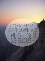 If Your Dreams Don T Scare You Quote Who Said Best of If Your Vision Doesn't Scare You It's Not Big Enough Google Search