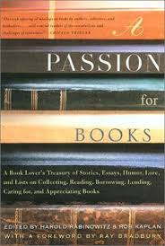 a passion for books a book lover s treasury of stories essays  a passion for books a book lover s treasury of stories essays humor love and lists on collecting reading borrowing lending caring for