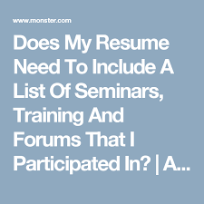 Does My Resume Need To Include A List Of Seminars Training And