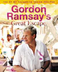 <b>Gordon Ramsay's Great</b> Escape: 100 of my favourite Indian recipes ...
