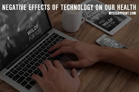 how technology negatively affects our health my essay point technology s negative effects on health