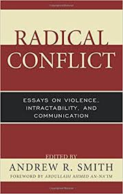 radical conflict essays on violence intractability and  radical conflict essays on violence intractability and communication peace and conflict studies andrew r smith abdullahi ahmed an na im