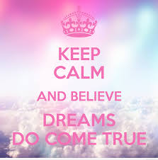 My Dream Comes True Quotes Best Of Keep Calm And Believe Dreams Quote Wallpaper Hd
