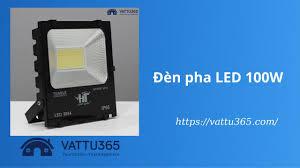 Đèn pha LED 100W IP66 giá rẻ, kháng nước 100% - Vật Tư 365
