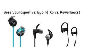 Bose Soundsport Vs Jaybird X3 Vs Powerbeats3 2019 Reviews
