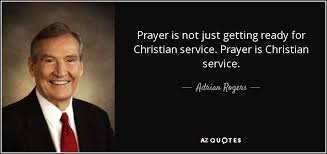 Christian Service Quotes Best Of Adrian Rogers Quote Prayer Is Not Just Getting Ready For Christian