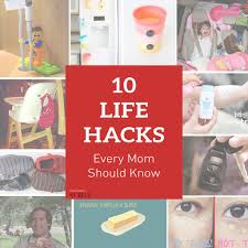 Life Hacks For Moms 10 Life Hacks Every Mom Should Know Les Matin
