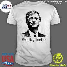 Bill Gates Not My Doctor Shirt - 2020 Trending Tees