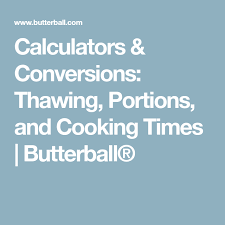 Butterball Turkey Baking Chart Calculators Conversions Thawing Portions And Cooking