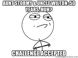 Aunt Stormy & Uncle Wilton: 50 years, huh? Challenge Accepted ... via Relatably.com