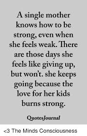 Quotes About Single Moms Being Strong New A Single Mother Knows How To Be Strong Even Whern She Feels Weak