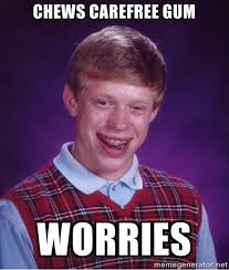 chews Carefree Gum worries - Bad luck Brian meme | Meme Generator via Relatably.com