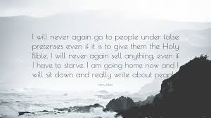 Henry Miller Quote I Will Never Again Go To People Under False