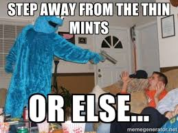 Step away from the Thin Mints Or else... - Bad Ass Cookie Monster ... via Relatably.com