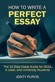 10 Steps To Writing An Essay How To Write A Perfect Essay The 10 Step Essay Guide For Gcse A Level And University Students