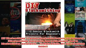 blacksmithing projects for beginners genius blacksmith full free
