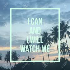 Inspirational Motivational Quote I Can And I Will Watch Me