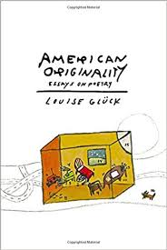 com american originality essays on poetry  com american originality essays on poetry 9780374299552 louise gluck books