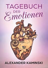 Tagebuch Der Emotionen Ebook Alexander Kaminski Amazonde Kindle Shop