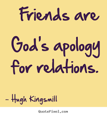 Great Friends Quotes Awesome Friends Are God's Apology For Relations