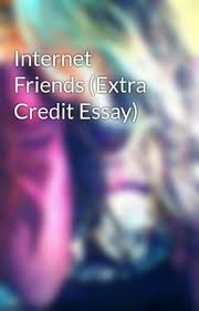 internet friends extra credit essay wattpad internet friends extra credit essay