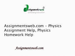 assignmentsweb com physics assignment help physics homework help assignmentsweb com physics assignment help physics homework help assignmentsweb com