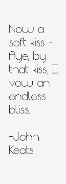 best john keats quotes ideas john keats john now a soft kiss aye by that kiss i vow an endless bliss book ii endymion by english r tic poet john keats