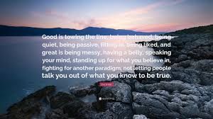 """Towing Quote Awesome Eve Ensler Quote """"Good Is Towing The Line Being Behaved Being"""