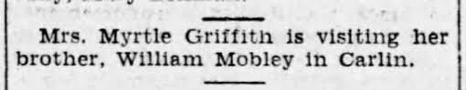 Myrtle Mobley Griffith is visiting her brother William Mobley in Carlin.  May 1932 - Newspapers.com