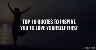 Quote Loving Yourself Best Of The Top 24 Quotes To Inspire You To Love Yourself First Goalcast