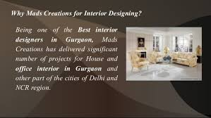being an interior designer. 7. Why Mads Creations For Interior Designing? Being An Designer G