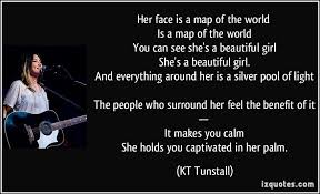 Quotes For Beautiful Girl Face Best Of Her Face Is A Map Of The World Is A Map Of The World You Can See