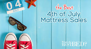 How to Find the Best 4th of July Mattress Sales in 2017 What s