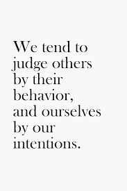 best citations et autres dictons images  we tend to judge other by their behavior and ourselves by our intentions perspective