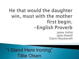 "an analysis of tillie olsen s excerpt from i stand here ironing  jamie vollet jayla howell claire heuckeroth ""i stand here ironing"" tillie olsen"