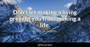 John Wooden Quotes Classy Don't Let Making A Living Prevent You From Making A Life John