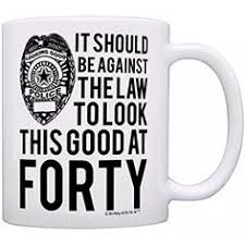 40th birthday gifts for all against the law to look this good at forty gift coffee