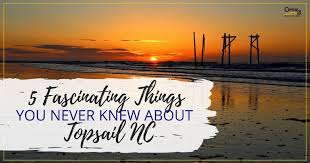 North Topsail Beach Tide Chart 2017 5 Fascinating Things You Never Knew About Topsail Nc