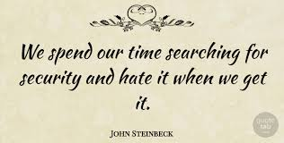 John Steinbeck We Spend Our Time Searching For Security And Hate It Beauteous Steinbeck Quotes