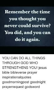 Biblical Inspirational Quotes Simple Remember The Time You Thought You Never Could Survive You Did And