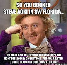 Okay Guy | So you booked Steve Aoki in SW Florida... You must be a ... via Relatably.com