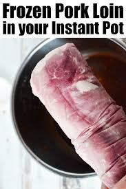 frozen pork loin in instant pot the
